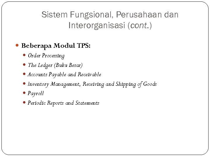 Sistem Fungsional, Perusahaan dan Interorganisasi (cont. ) Beberapa Modul TPS: Order Processing The Ledger