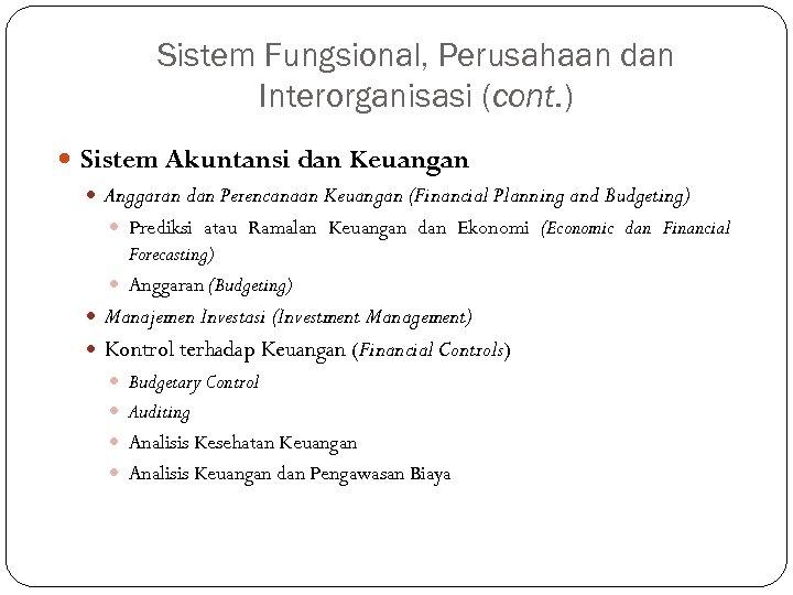Sistem Fungsional, Perusahaan dan Interorganisasi (cont. ) Sistem Akuntansi dan Keuangan Anggaran dan Perencanaan