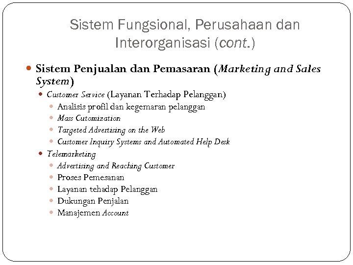 Sistem Fungsional, Perusahaan dan Interorganisasi (cont. ) Sistem Penjualan dan Pemasaran (Marketing and Sales