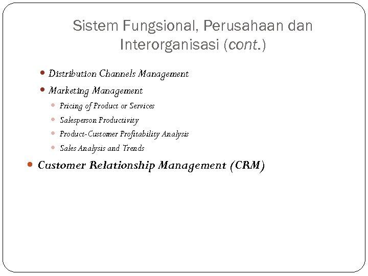 Sistem Fungsional, Perusahaan dan Interorganisasi (cont. ) Distribution Channels Management Marketing Management Pricing of