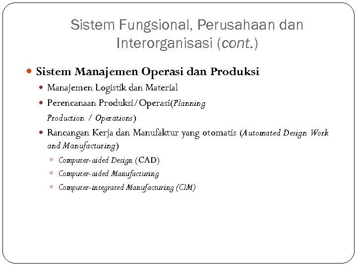Sistem Fungsional, Perusahaan dan Interorganisasi (cont. ) Sistem Manajemen Operasi dan Produksi Manajemen Logistik