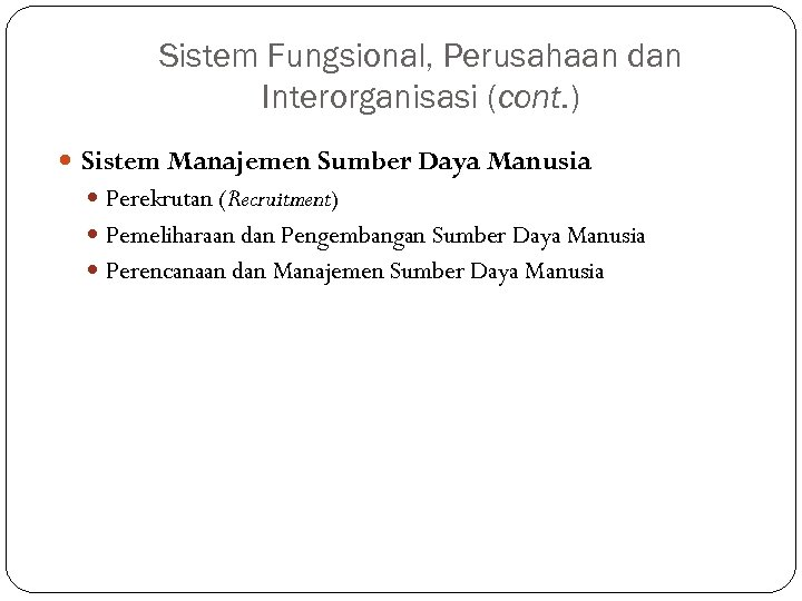 Sistem Fungsional, Perusahaan dan Interorganisasi (cont. ) Sistem Manajemen Sumber Daya Manusia Perekrutan (Recruitment)