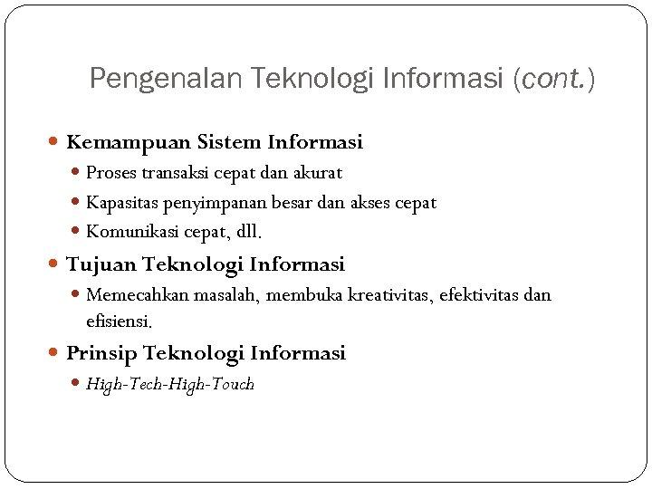 Pengenalan Teknologi Informasi (cont. ) Kemampuan Sistem Informasi Proses transaksi cepat dan akurat Kapasitas