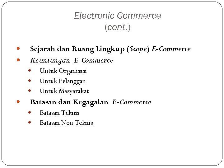 Electronic Commerce (cont. ) Sejarah dan Ruang Lingkup (Scope) E-Commerce Keuntungan E-Commerce Untuk Organisasi