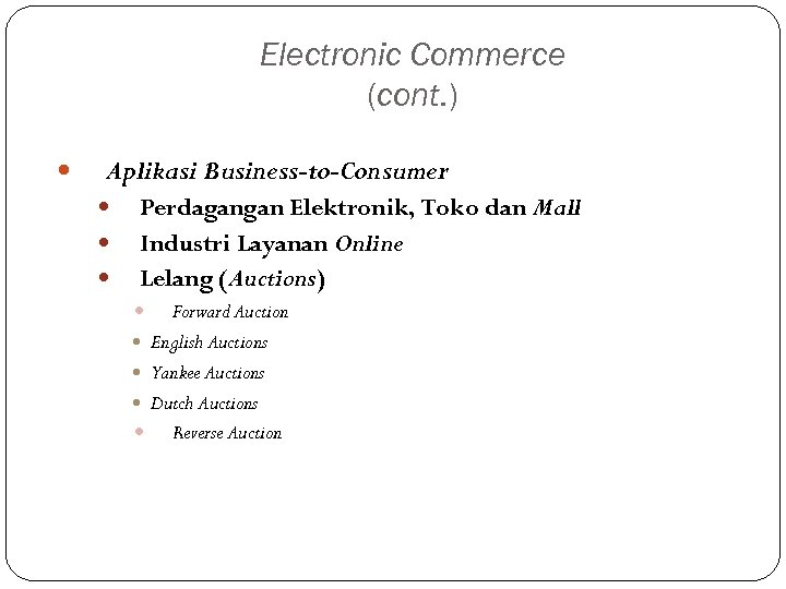 Electronic Commerce (cont. ) Aplikasi Business-to-Consumer Perdagangan Elektronik, Toko dan Mall Industri Layanan Online