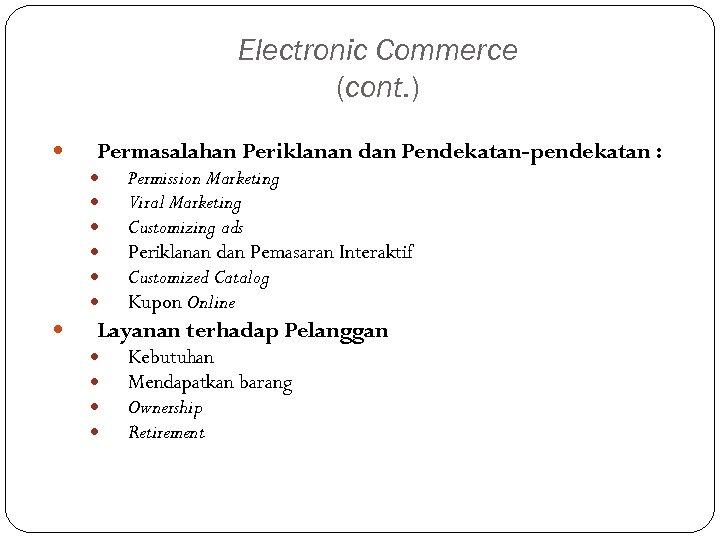 Electronic Commerce (cont. ) Permasalahan Periklanan dan Pendekatan-pendekatan : Permission Marketing Viral Marketing Customizing