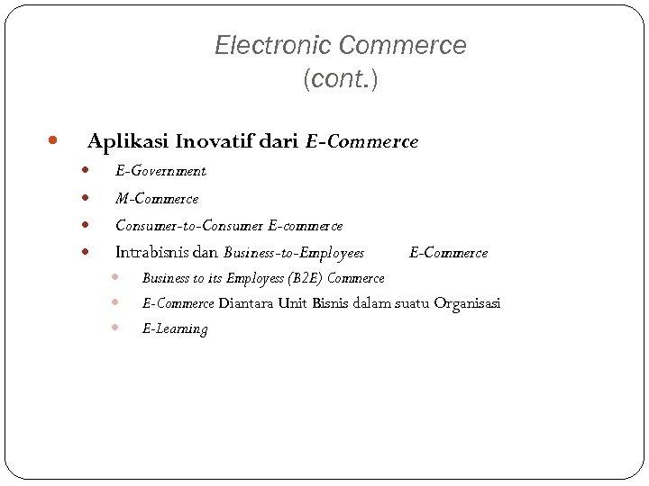 Electronic Commerce (cont. ) Aplikasi Inovatif dari E-Commerce E-Government M-Commerce Consumer-to-Consumer E-commerce Intrabisnis dan