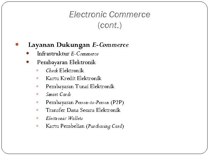 Electronic Commerce (cont. ) Layanan Dukungan E-Commerce Infrastruktur E-Commerce Pembayaran Elektronik Check Elektronik Kartu