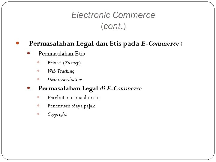 Electronic Commerce (cont. ) Permasalahan Legal dan Etis pada E-Commerce : Permasalahan Etis Privasi