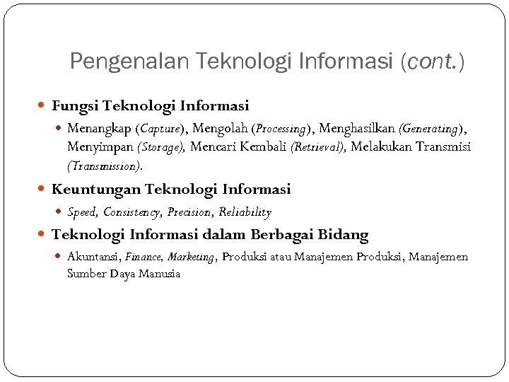 Pengenalan Teknologi Informasi (cont. ) Fungsi Teknologi Informasi Menangkap (Capture), Mengolah (Processing), Menghasilkan (Generating),