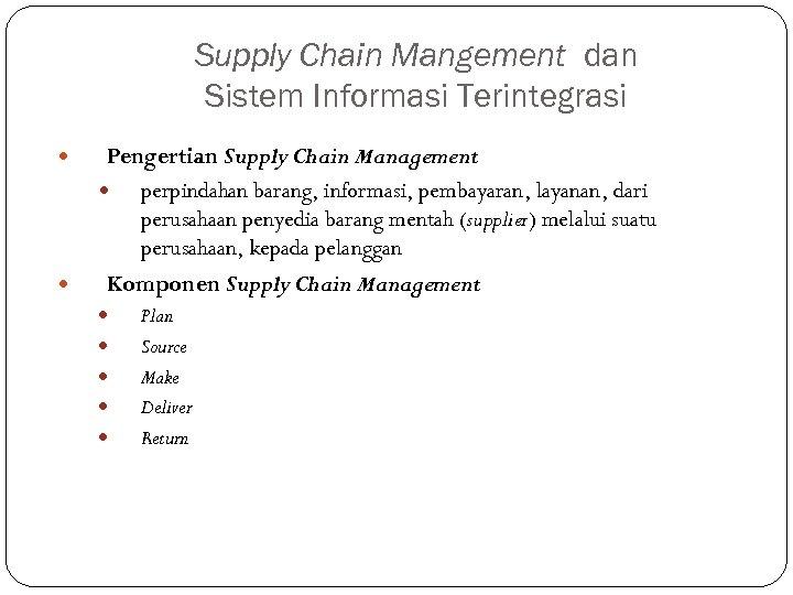 Supply Chain Mangement dan Sistem Informasi Terintegrasi Pengertian Supply Chain Management perpindahan barang, informasi,