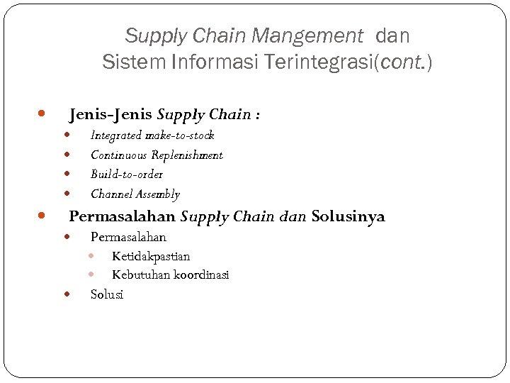 Supply Chain Mangement dan Sistem Informasi Terintegrasi(cont. ) Jenis-Jenis Supply Chain : Integrated make-to-stock
