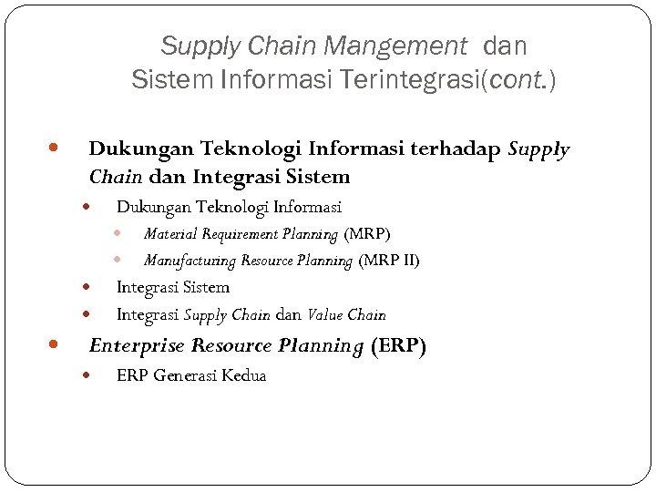 Supply Chain Mangement dan Sistem Informasi Terintegrasi(cont. ) Dukungan Teknologi Informasi terhadap Supply Chain