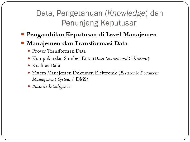 Data, Pengetahuan (Knowledge) dan Penunjang Keputusan Pengambilan Keputusan di Level Manajemen dan Transformasi Data