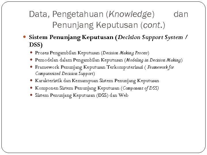 Data, Pengetahuan (Knowledge) dan Penunjang Keputusan (cont. ) Sistem Penunjang Keputusan (Decision Support System