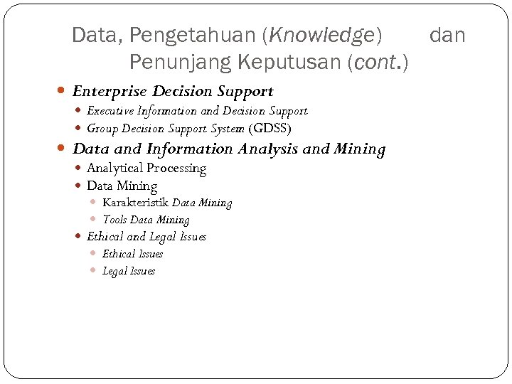 Data, Pengetahuan (Knowledge) dan Penunjang Keputusan (cont. ) Enterprise Decision Support Executive Information and