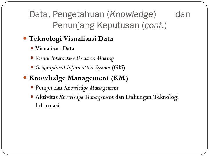 Data, Pengetahuan (Knowledge) dan Penunjang Keputusan (cont. ) Teknologi Visualisasi Data Visual Interactive Decision