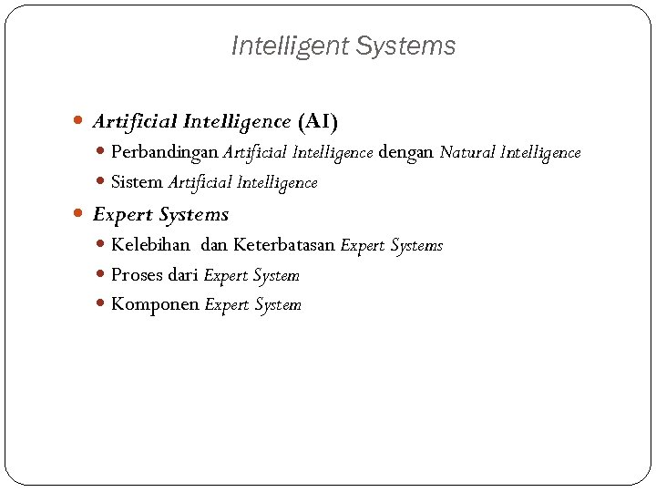 Intelligent Systems Artificial Intelligence (AI) Perbandingan Artificial Intelligence dengan Natural Intelligence Sistem Artificial Intelligence