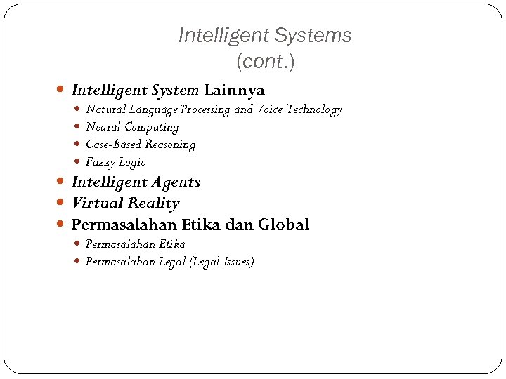 Intelligent Systems (cont. ) Intelligent System Lainnya Natural Language Processing and Voice Technology Neural