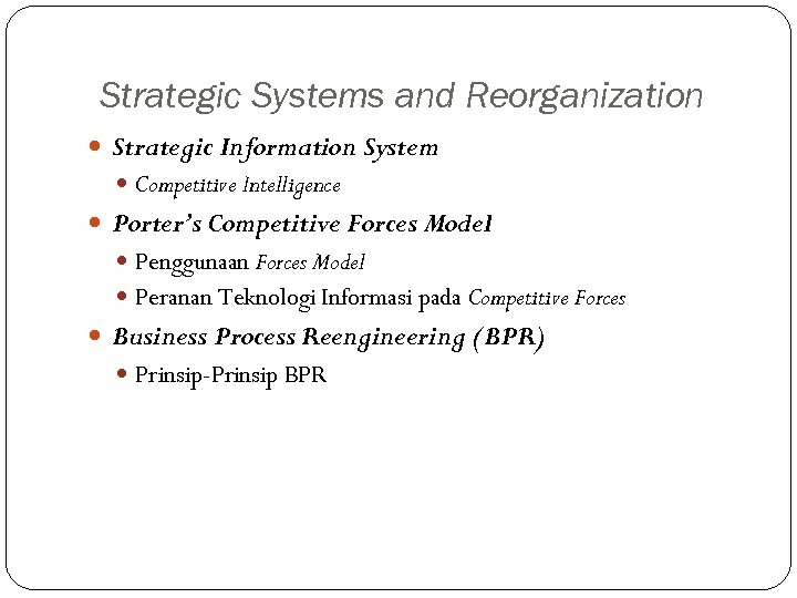 Strategic Systems and Reorganization Strategic Information System Competitive Intelligence Porter's Competitive Forces Model Penggunaan
