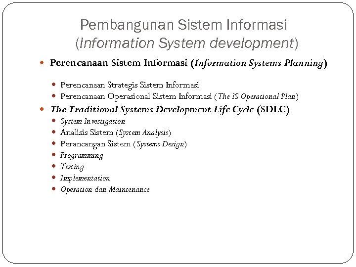 Pembangunan Sistem Informasi (Information System development) Perencanaan Sistem Informasi (Information Systems Planning) Perencanaan Strategis