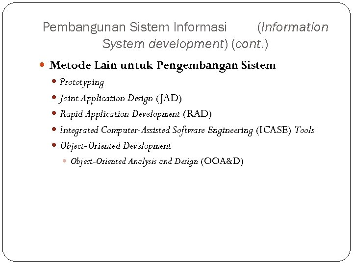 Pembangunan Sistem Informasi (Information System development) (cont. ) Metode Lain untuk Pengembangan Sistem Prototyping