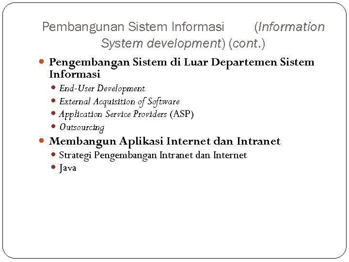 Pembangunan Sistem Informasi (Information System development) (cont. ) Pengembangan Sistem di Luar Departemen Sistem