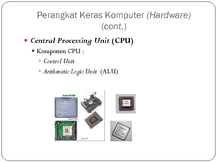 Perangkat Keras Komputer (Hardware) (cont. ) Central Processing Unit (CPU) Komponen CPU : Control