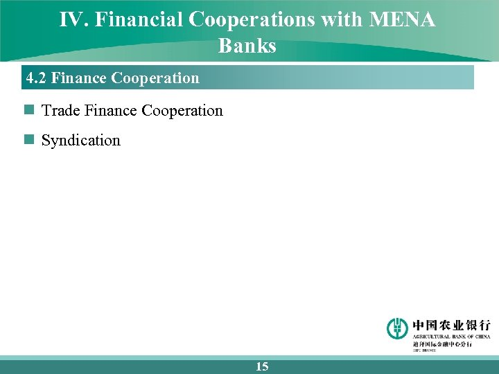 IV. Financial Cooperations with MENA Banks 4. 2 Finance Cooperation n Trade Finance Cooperation
