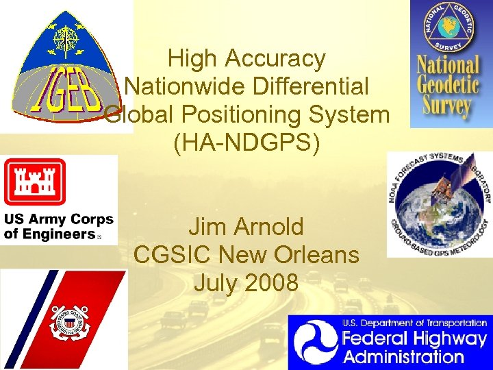High Accuracy Nationwide Differential Global Positioning System (HA-NDGPS) Jim Arnold CGSIC New Orleans July