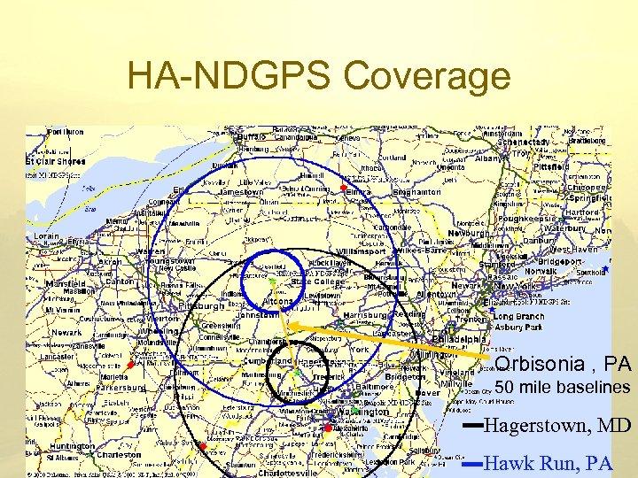 HA-NDGPS Coverage Orbisonia , PA 50 mile baselines Hagerstown, MD Hawk Run, PA