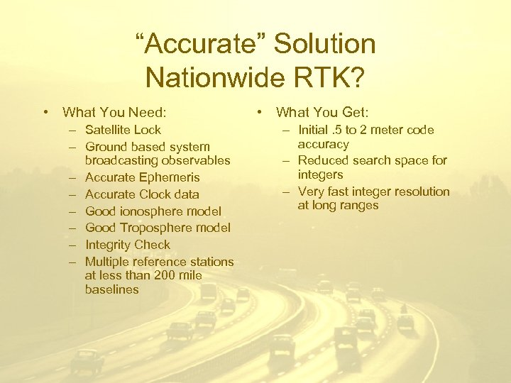 """""""Accurate"""" Solution Nationwide RTK? • What You Need: – Satellite Lock – Ground based"""