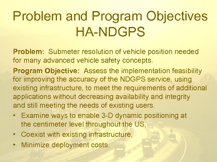 Problem and Program Objectives HA-NDGPS Problem: Submeter resolution of vehicle position needed for many