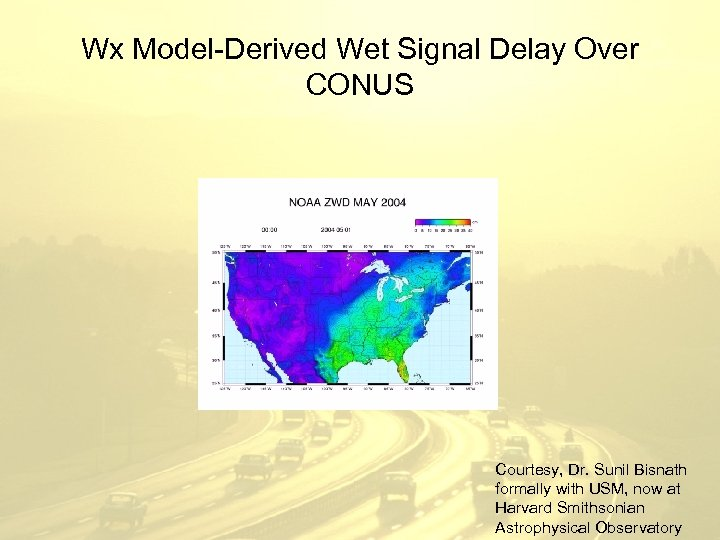 Wx Model-Derived Wet Signal Delay Over CONUS Courtesy, Dr. Sunil Bisnath formally with USM,