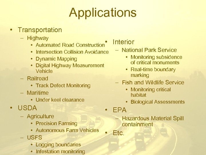 Applications • Transportation – Highway • • • Interior Automated Road Construction Intersection Collision