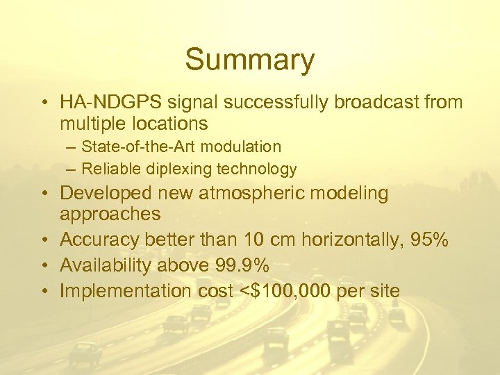 Summary • HA-NDGPS signal successfully broadcast from multiple locations – State-of-the-Art modulation – Reliable