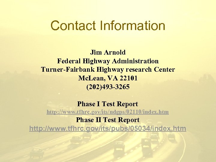 Contact Information Jim Arnold Federal Highway Administration Turner-Fairbank Highway research Center Mc. Lean, VA