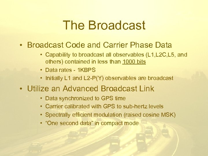 The Broadcast • Broadcast Code and Carrier Phase Data • Capability to broadcast all