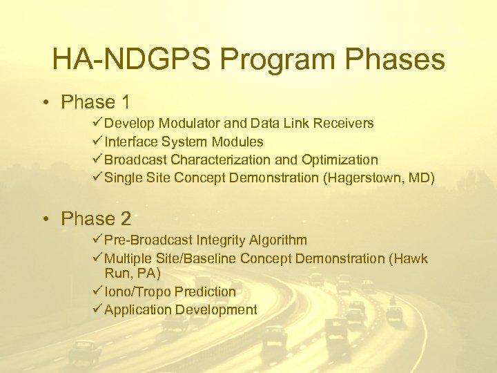 HA-NDGPS Program Phases • Phase 1 ü Develop Modulator and Data Link Receivers ü