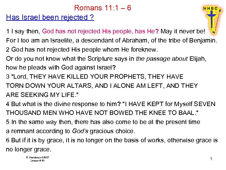 Romans 11: 1 – 6 Has Israel been rejected ? 1 I say then,
