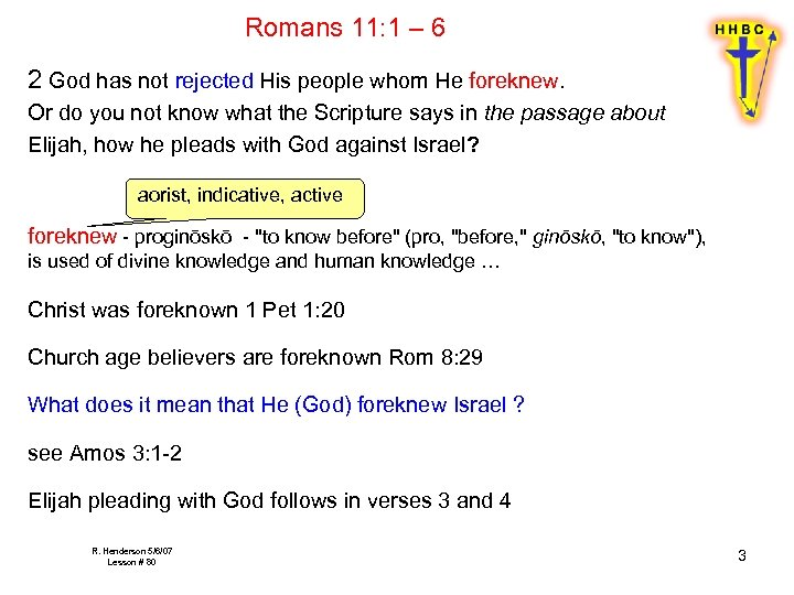 Romans 11: 1 – 6 2 God has not rejected His people whom He
