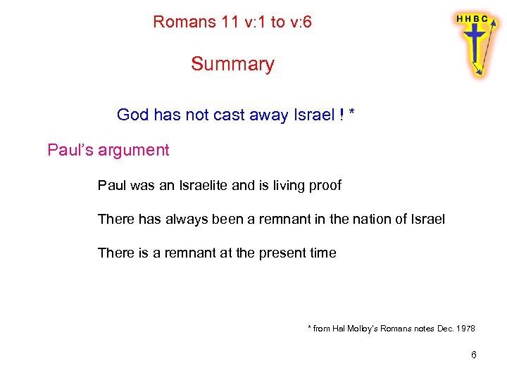 Romans 11 v: 1 to v: 6 Summary God has not cast away Israel