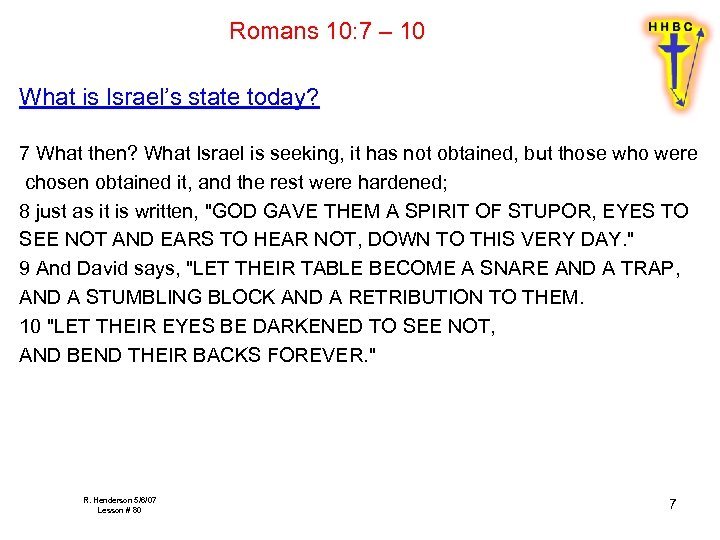 Romans 10: 7 – 10 What is Israel's state today? 7 What then? What