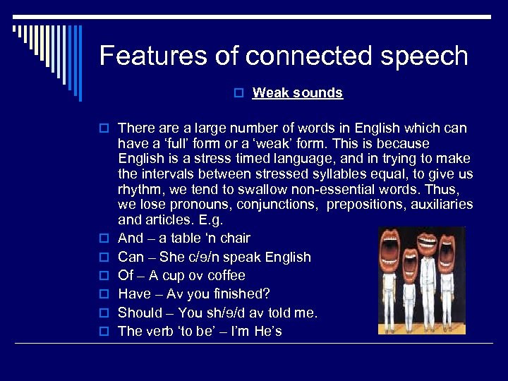 Features of connected speech o Weak sounds o There a large number of words