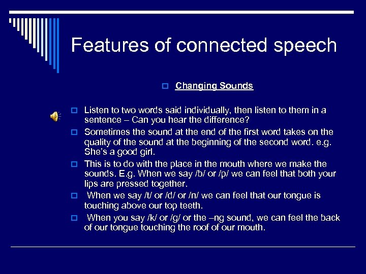 Features of connected speech o Changing Sounds o Listen to two words said individually,