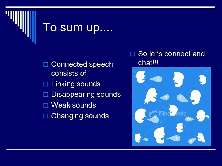 To sum up. . o So let's connect and o Connected speech o o