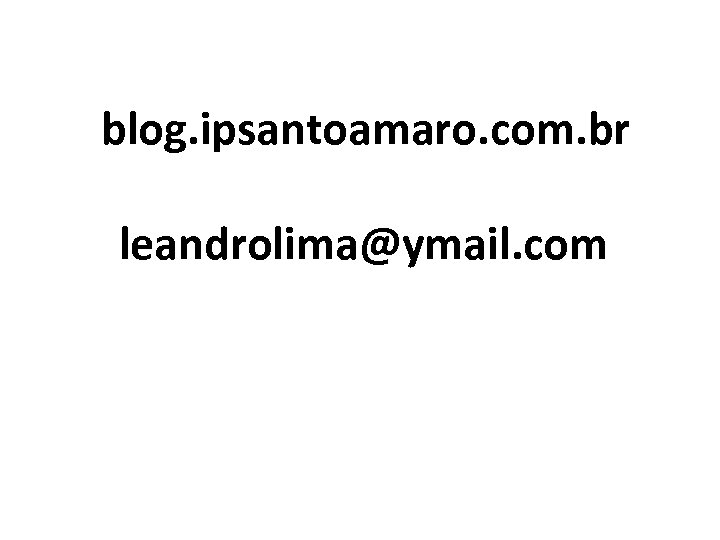 blog. ipsantoamaro. com. br leandrolima@ymail. com