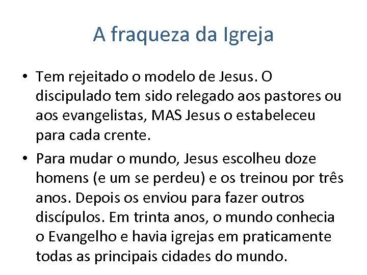 A fraqueza da Igreja • Tem rejeitado o modelo de Jesus. O discipulado tem