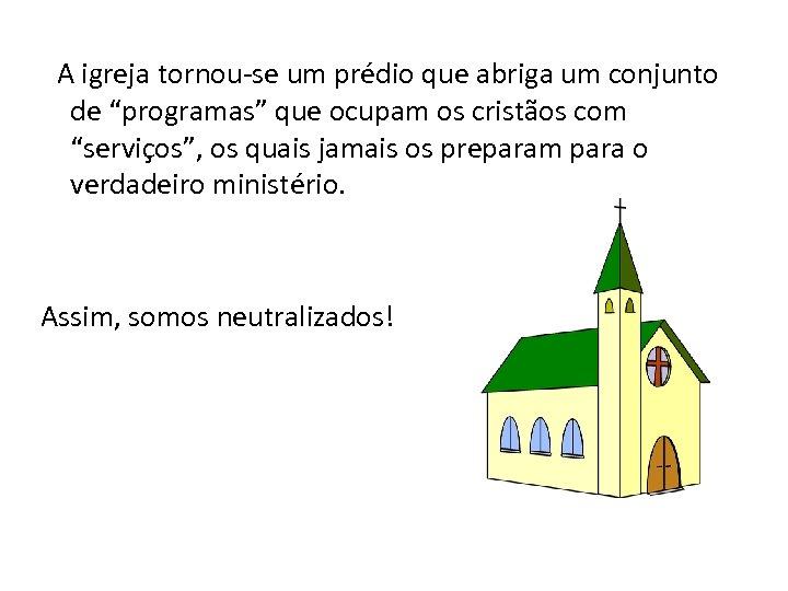 """A igreja tornou-se um prédio que abriga um conjunto de """"programas"""" que ocupam os"""
