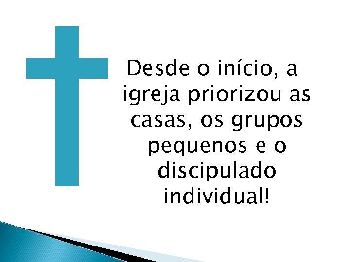 Desde o início, a igreja priorizou as casas, os grupos pequenos e o discipulado